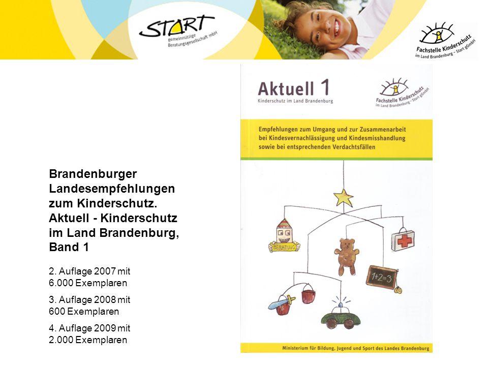 Brandenburger Landesempfehlungen zum Kinderschutz. Aktuell - Kinderschutz im Land Brandenburg, Band 1 2. Auflage 2007 mit 6.000 Exemplaren 3. Auflage