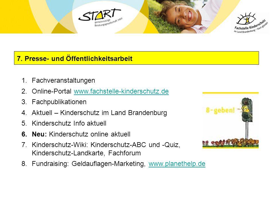 7. Presse- und Öffentlichkeitsarbeit 1.Fachveranstaltungen 2.Online-Portal www.fachstelle-kinderschutz.dewww.fachstelle-kinderschutz.de 3.Fachpublikat