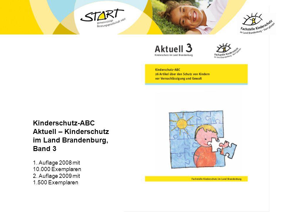 Kinderschutz-ABC Aktuell – Kinderschutz im Land Brandenburg, Band 3 1. Auflage 2008 mit 10.000 Exemplaren 2. Auflage 2009 mit 1.500 Exemplaren