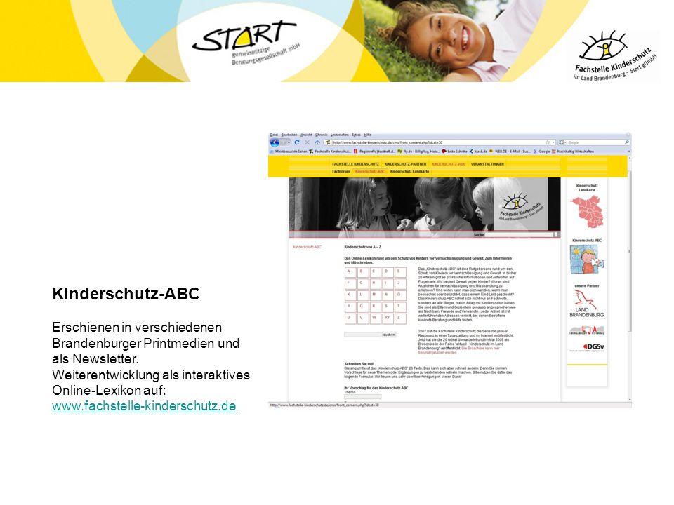 Kinderschutz-ABC Erschienen in verschiedenen Brandenburger Printmedien und als Newsletter. Weiterentwicklung als interaktives Online-Lexikon auf: www.