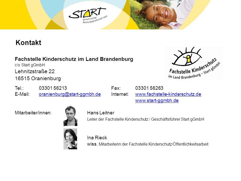 Fachstelle Kinderschutz im Land Brandenburg c/o Start gGmbH Lehnitzstraße 22 16515 Oranienburg Tel.:03301 56213Fax:03301 56263 E-Mail:oranienburg@star