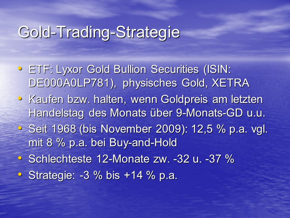 Gold-Trading-Strategie ETF: Lyxor Gold Bullion Securities (ISIN: DE000A0LP781), physisches Gold, XETRA ETF: Lyxor Gold Bullion Securities (ISIN: DE000