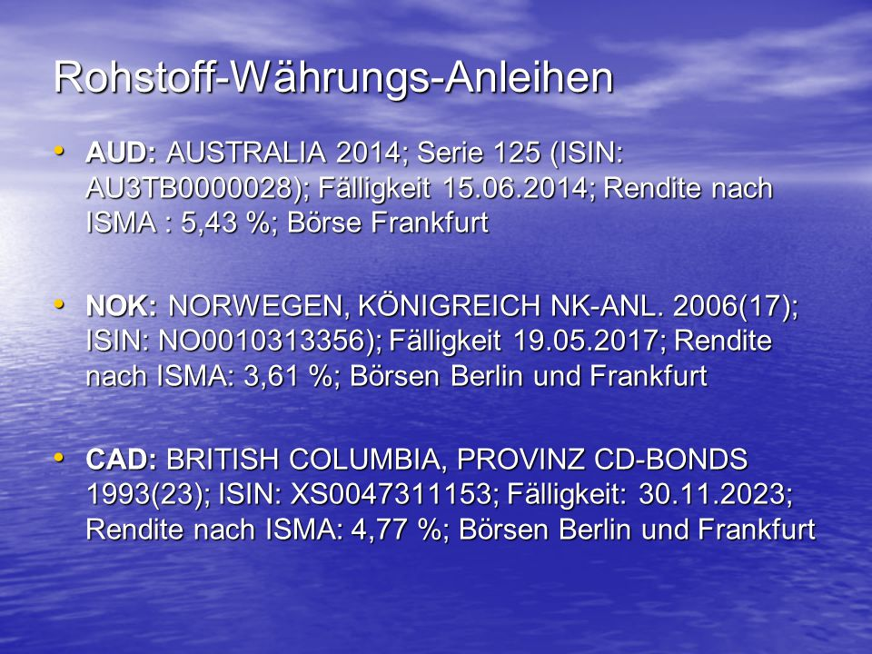 Rohstoff-Währungs-Anleihen AUD: AUSTRALIA 2014; Serie 125 (ISIN: AU3TB0000028); Fälligkeit 15.06.2014; Rendite nach ISMA : 5,43 %; Börse Frankfurt AUD