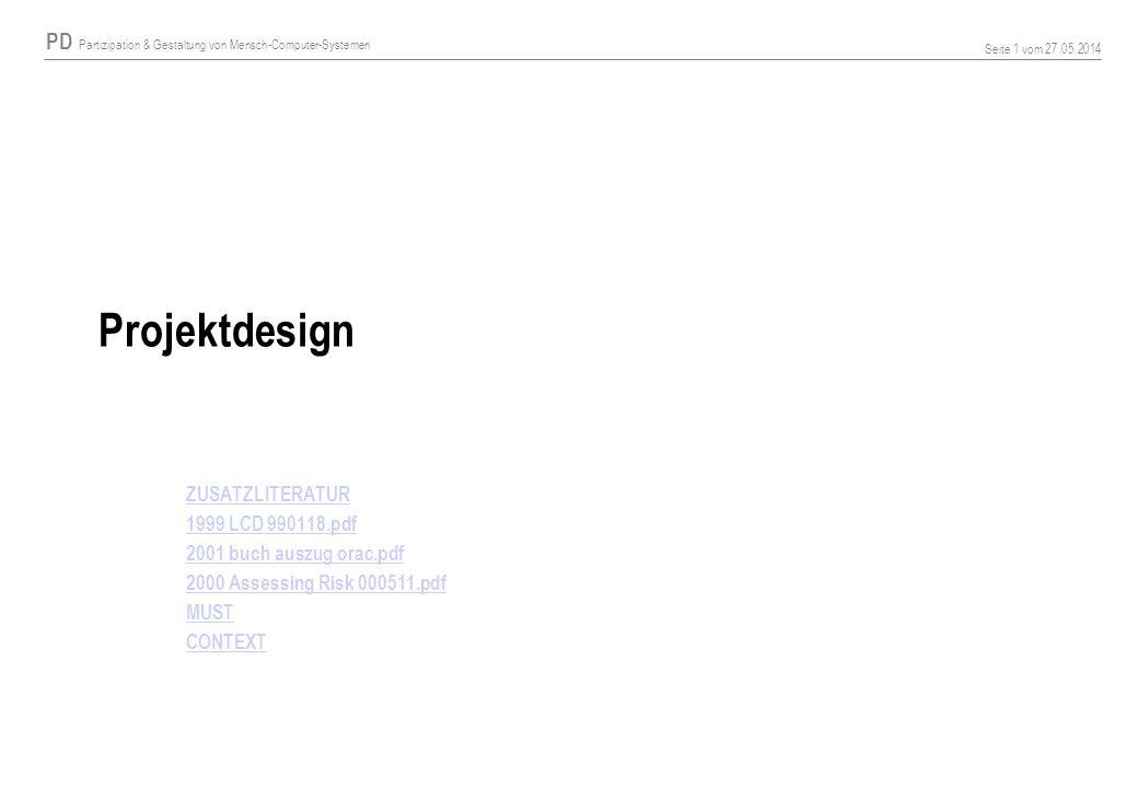 PD Partizipation & Gestaltung von Mensch-Computer-Systemen Seite 1 vom 27.05.2014 Projektdesign ZUSATZLITERATUR 1999 LCD 990118.pdf 2001 buch auszug o