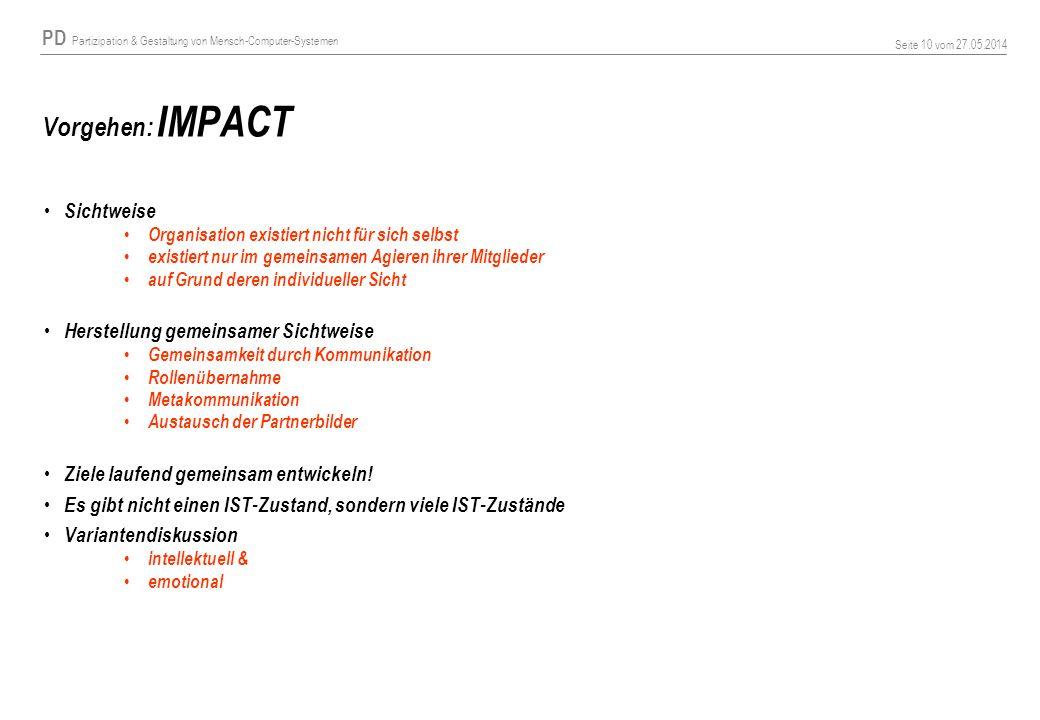PD Partizipation & Gestaltung von Mensch-Computer-Systemen Seite 10 vom 27.05.2014 Vorgehen: IMPACT Sichtweise Organisation existiert nicht für sich s