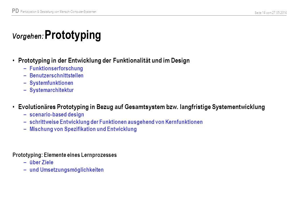 PD Partizipation & Gestaltung von Mensch-Computer-Systemen Seite 14 vom 27.05.2014 Vorgehen: Prototyping Prototyping in der Entwicklung der Funktional