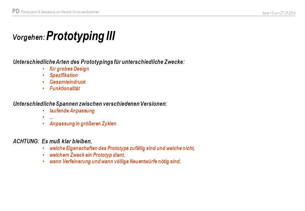 PD Partizipation & Gestaltung von Mensch-Computer-Systemen Seite 18 vom 27.05.2014 Vorgehen: Prototyping III Unterschiedliche Arten des Prototypings f
