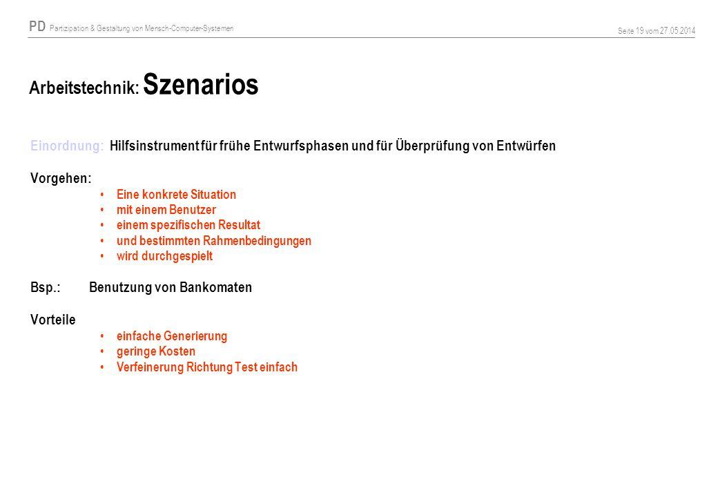 PD Partizipation & Gestaltung von Mensch-Computer-Systemen Seite 19 vom 27.05.2014 Arbeitstechnik: Szenarios Einordnung: Hilfsinstrument für frühe Ent