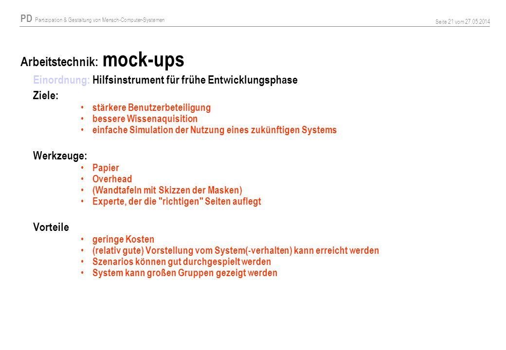 PD Partizipation & Gestaltung von Mensch-Computer-Systemen Seite 21 vom 27.05.2014 Arbeitstechnik: mock-ups Einordnung: Hilfsinstrument für frühe Entw