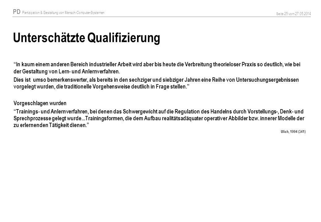 PD Partizipation & Gestaltung von Mensch-Computer-Systemen Seite 25 vom 27.05.2014 Unterschätzte Qualifizierung In kaum einem anderen Bereich industri