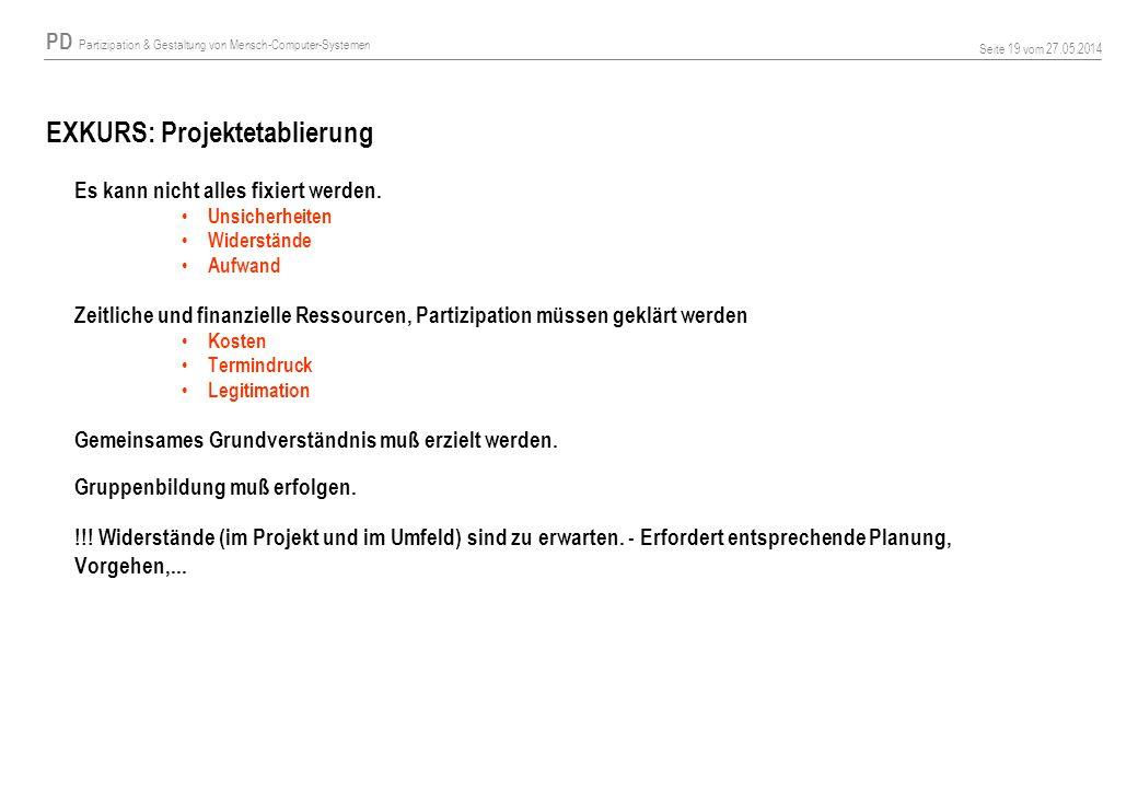 PD Partizipation & Gestaltung von Mensch-Computer-Systemen Seite 19 vom 27.05.2014 EXKURS: Projektetablierung Es kann nicht alles fixiert werden.