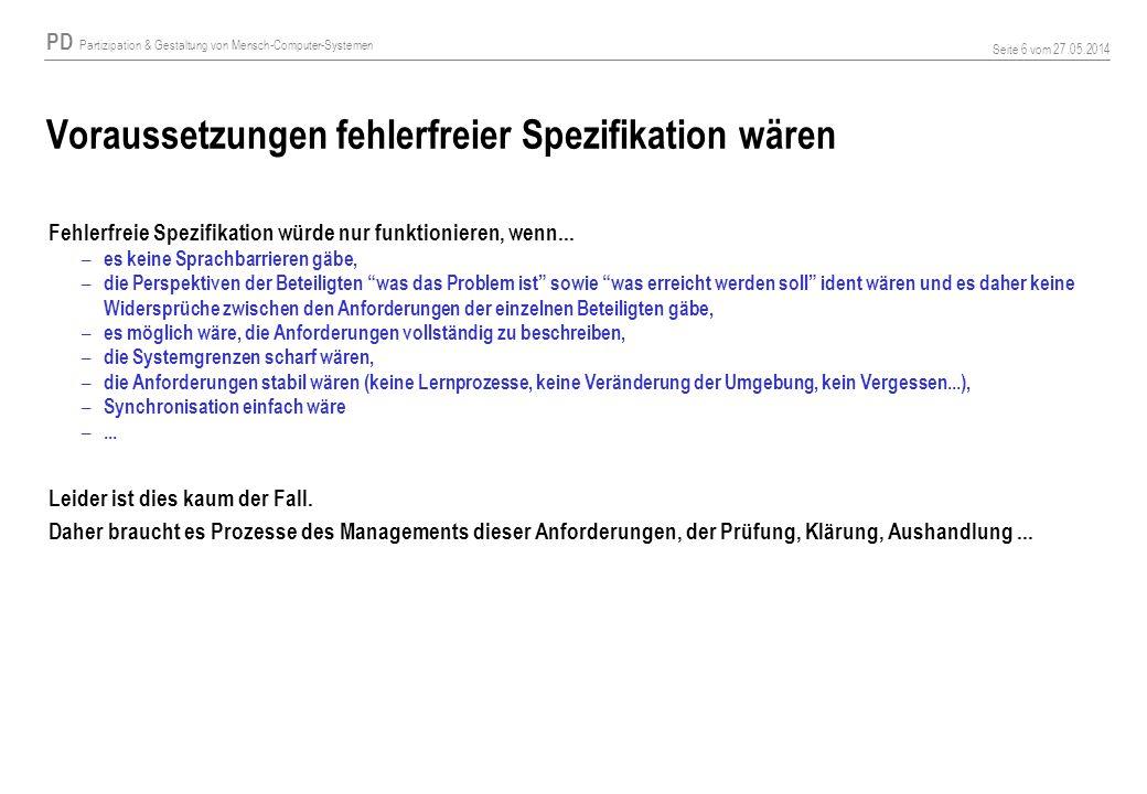 PD Partizipation & Gestaltung von Mensch-Computer-Systemen Seite 6 vom 27.05.2014 Voraussetzungen fehlerfreier Spezifikation wären Fehlerfreie Spezifikation würde nur funktionieren, wenn...