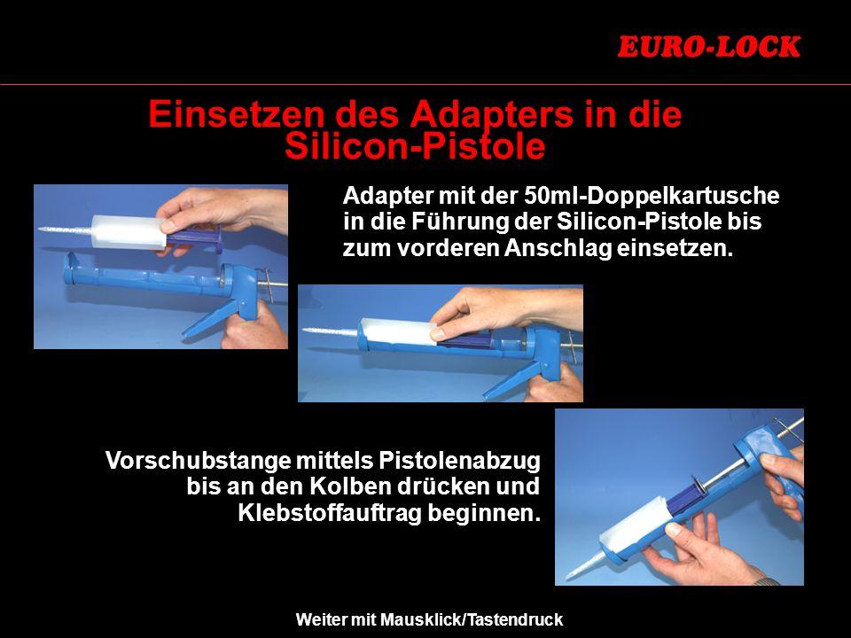 Einsetzen des Adapters in die Silicon-Pistole Adapter mit der 50ml-Doppelkartusche in die Führung der Silicon-Pistole bis zum vorderen Anschlag einsetzen.