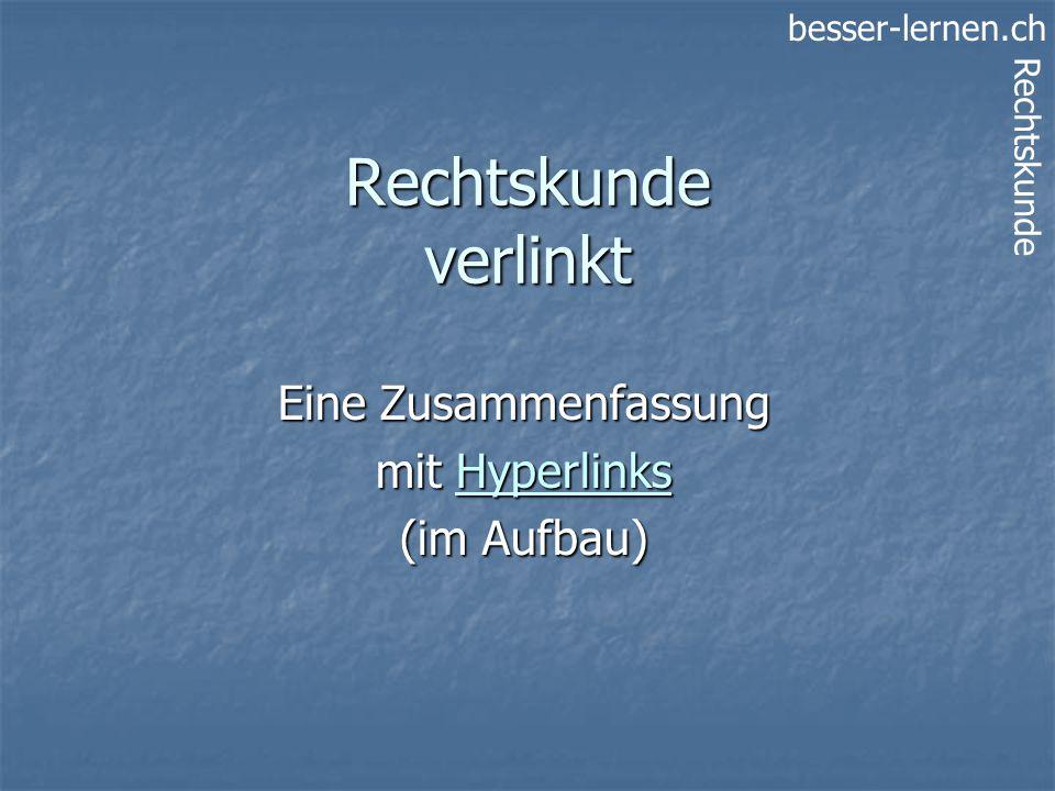 besser-lernen.ch Rechtskunde Rechtskunde verlinkt Eine Zusammenfassung mit Hyperlinks Hyperlinks (im Aufbau)