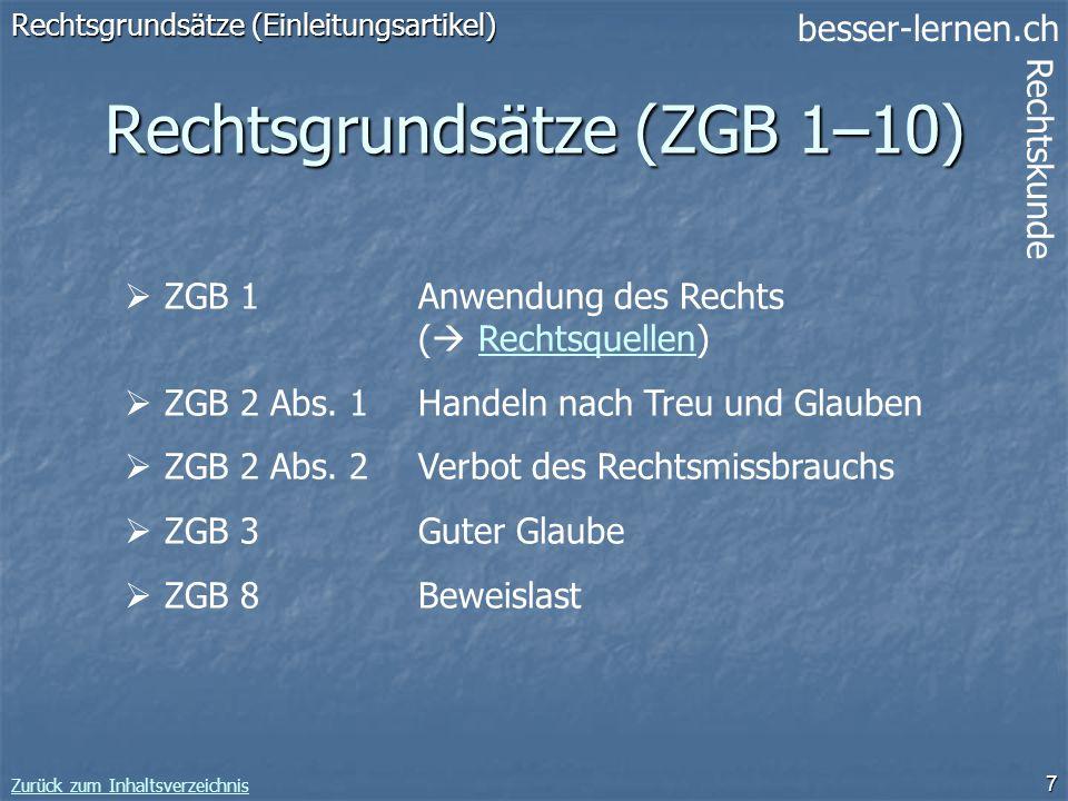 besser-lernen.ch Rechtskunde Zurück zum Inhaltsverzeichnis 7 Rechtsgrundsätze (ZGB 1–10) Rechtsgrundsätze (Einleitungsartikel) ZGB 1Anwendung des Rech