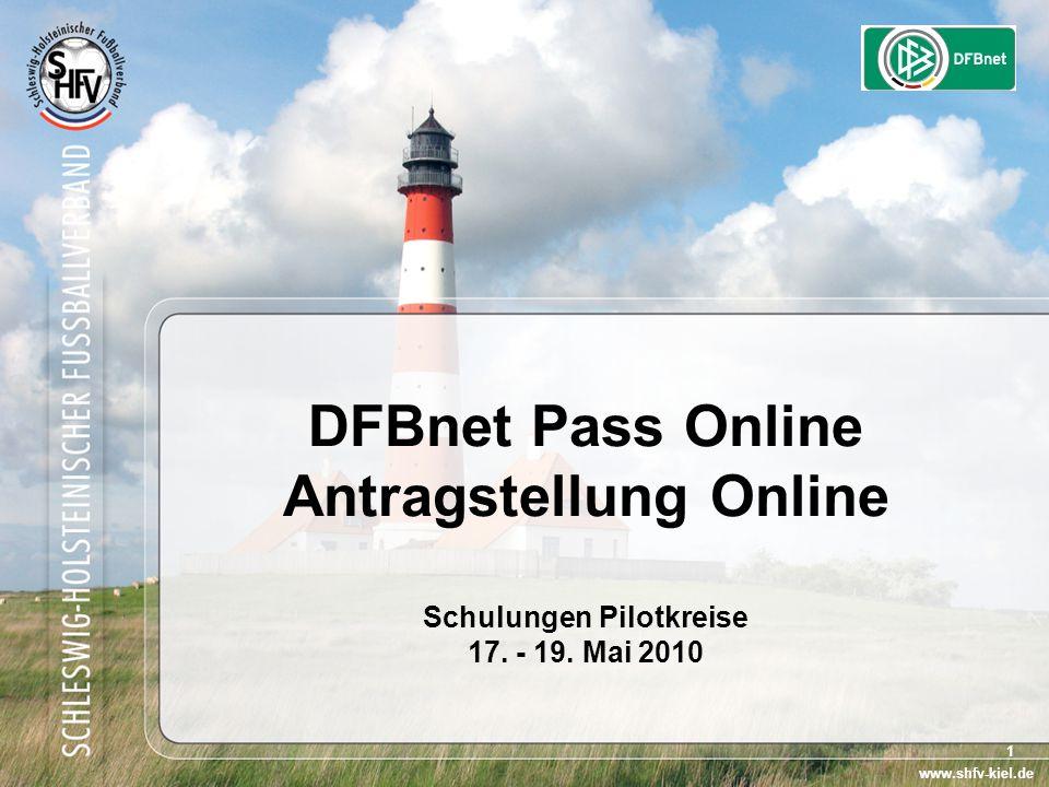 1 DFBnet Pass Online Antragstellung Online Schulungen Pilotkreise 17. - 19. Mai 2010 www.shfv-kiel.de