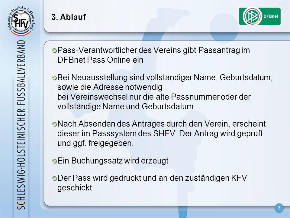 7 3. Ablauf Pass-Verantwortlicher des Vereins gibt Passantrag im DFBnet Pass Online ein Bei Neuausstellung sind vollständiger Name, Geburtsdatum, sowi