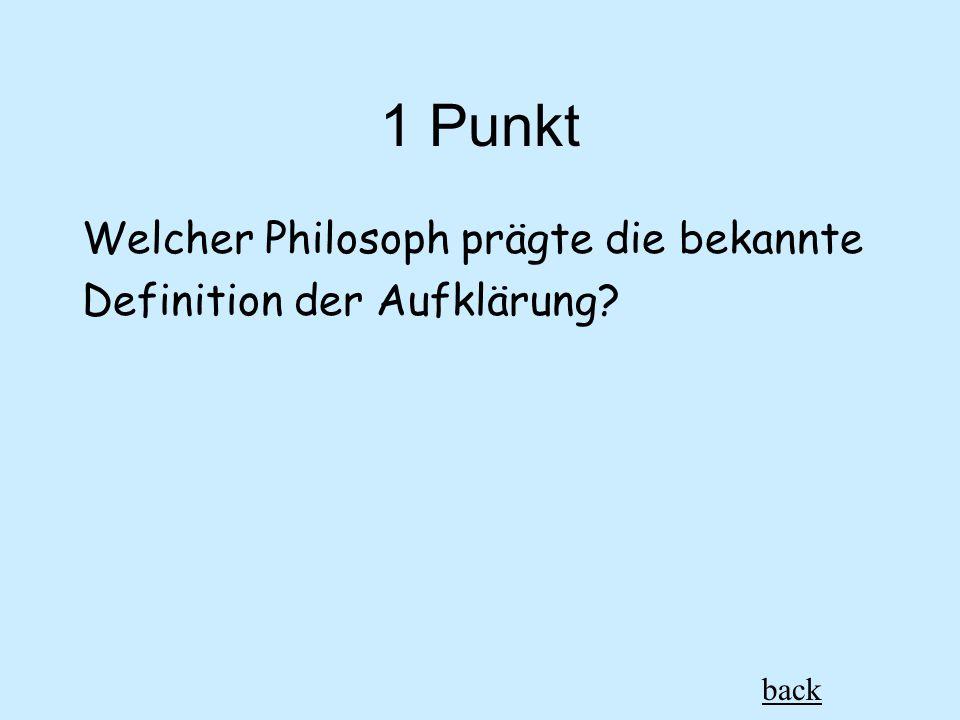 1 Punkt Welcher Philosoph prägte die bekannte Definition der Aufklärung back