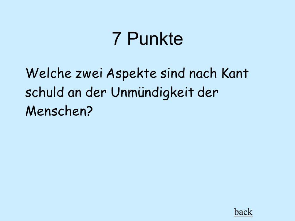 7 Punkte Welche zwei Aspekte sind nach Kant schuld an der Unmündigkeit der Menschen back