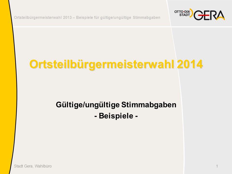 Ortsteilbürgermeisterwahl 2013 – Beispiele für gültige/ungültige Stimmabgaben 12Stadt Gera, Wahlbüro Stimme ungültig.