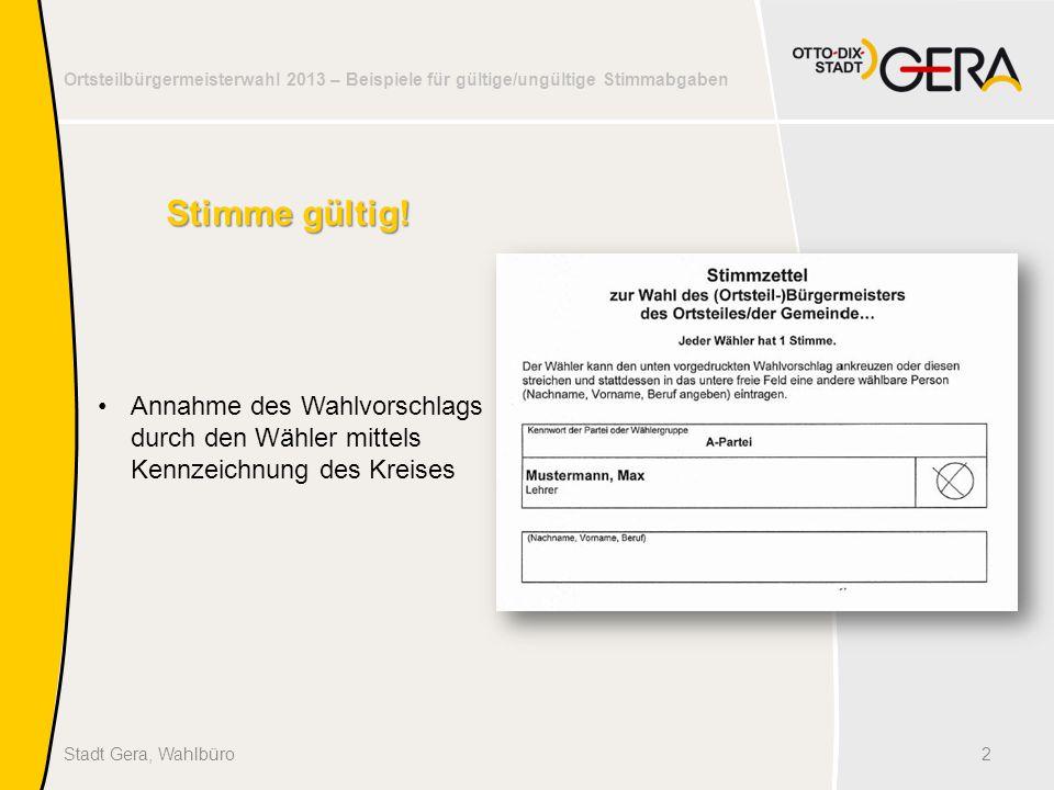 Ortsteilbürgermeisterwahl 2013 – Beispiele für gültige/ungültige Stimmabgaben Gutes Gelingen am Wahltag.