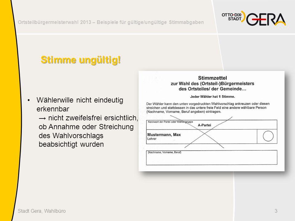 Ortsteilbürgermeisterwahl 2013 – Beispiele für gültige/ungültige Stimmabgaben 3Stadt Gera, Wahlbüro Stimme ungültig.