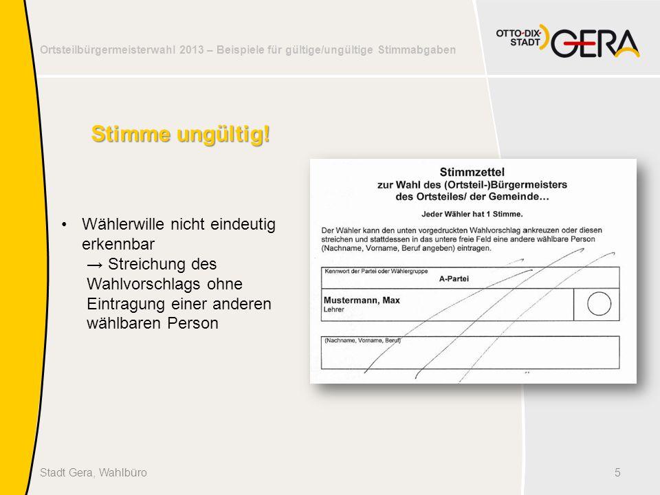 Ortsteilbürgermeisterwahl 2013 – Beispiele für gültige/ungültige Stimmabgaben 6Stadt Gera, Wahlbüro Stimme ungültig.