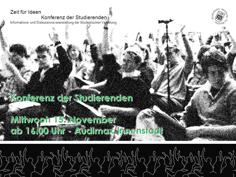 Konferenz der Studierenden Zeit für Ideen Informations- und Diskussionsveranstaltung der Studentischen Vertretung Konferenz der Studierenden Mittwoch 15.