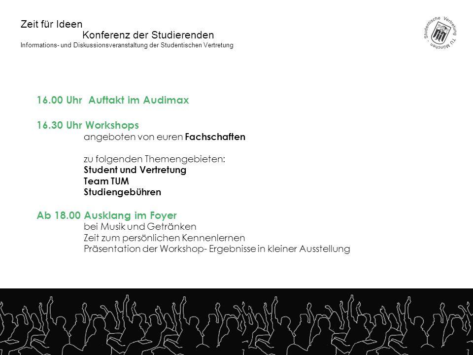 Konferenz der Studierenden Zeit für Ideen Informations- und Diskussionsveranstaltung der Studentischen Vertretung 16.00 Uhr Auftakt im Audimax 16.30 U