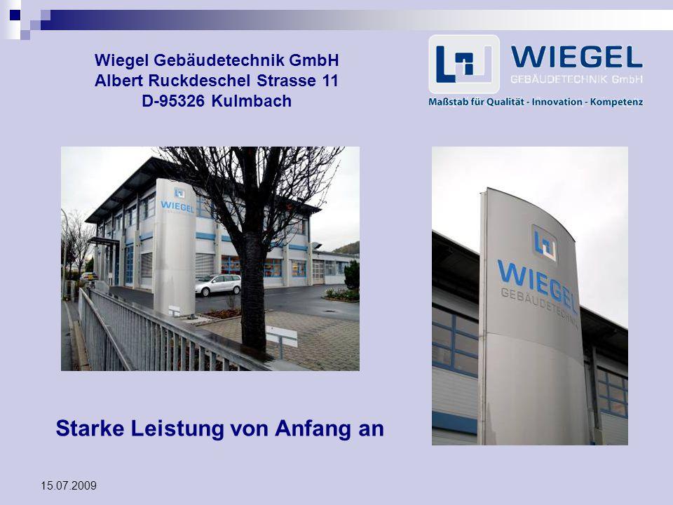 15.07.2009 Wiegel Gebäudetechnik GmbH Albert Ruckdeschel Strasse 11 D-95326 Kulmbach Starke Leistung von Anfang an