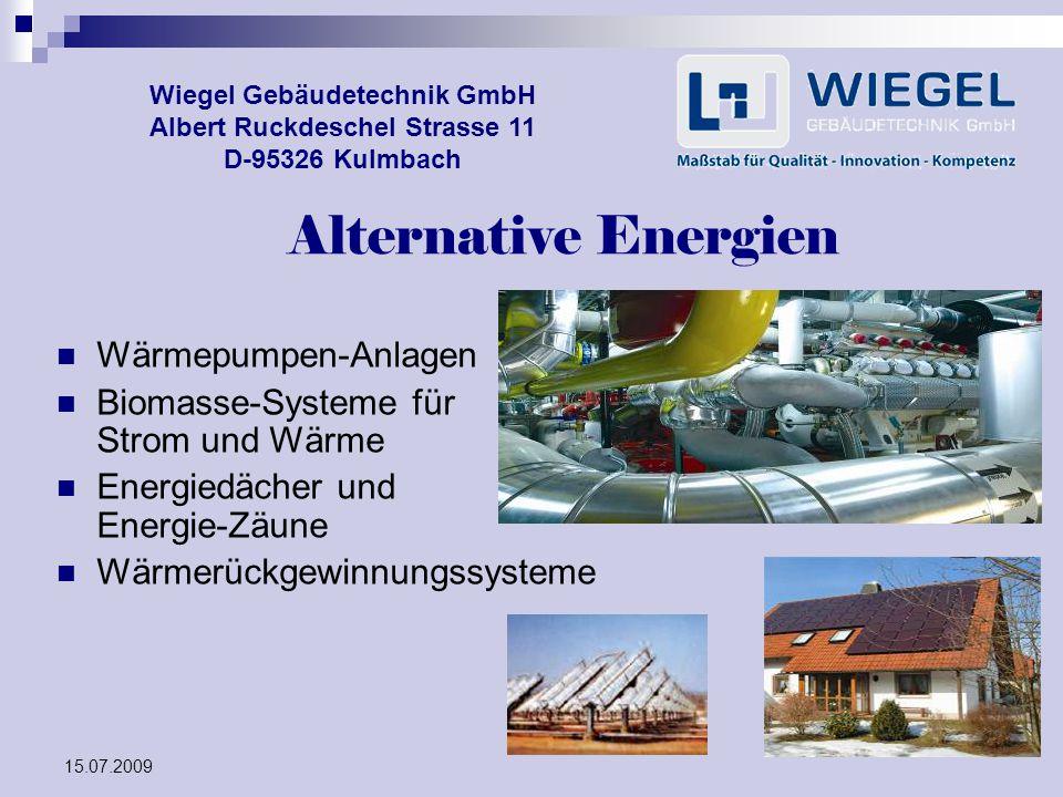 15.07.2009 Wiegel Gebäudetechnik GmbH Albert Ruckdeschel Strasse 11 D-95326 Kulmbach Alternative Energien Wärmepumpen-Anlagen Biomasse-Systeme für Str