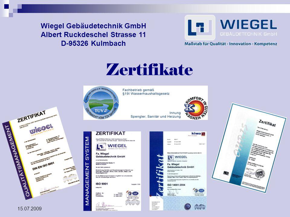 15.07.2009 Wiegel Gebäudetechnik GmbH Albert Ruckdeschel Strasse 11 D-95326 Kulmbach Zertifikate