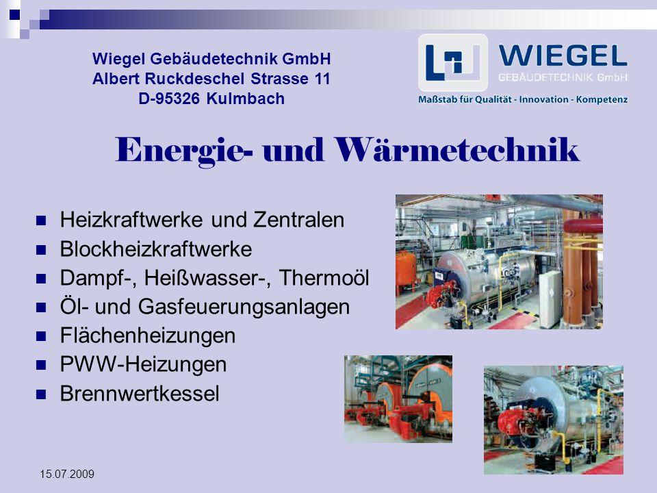 15.07.2009 Wiegel Gebäudetechnik GmbH Albert Ruckdeschel Strasse 11 D-95326 Kulmbach Energie- und Wärmetechnik Heizkraftwerke und Zentralen Blockheizk