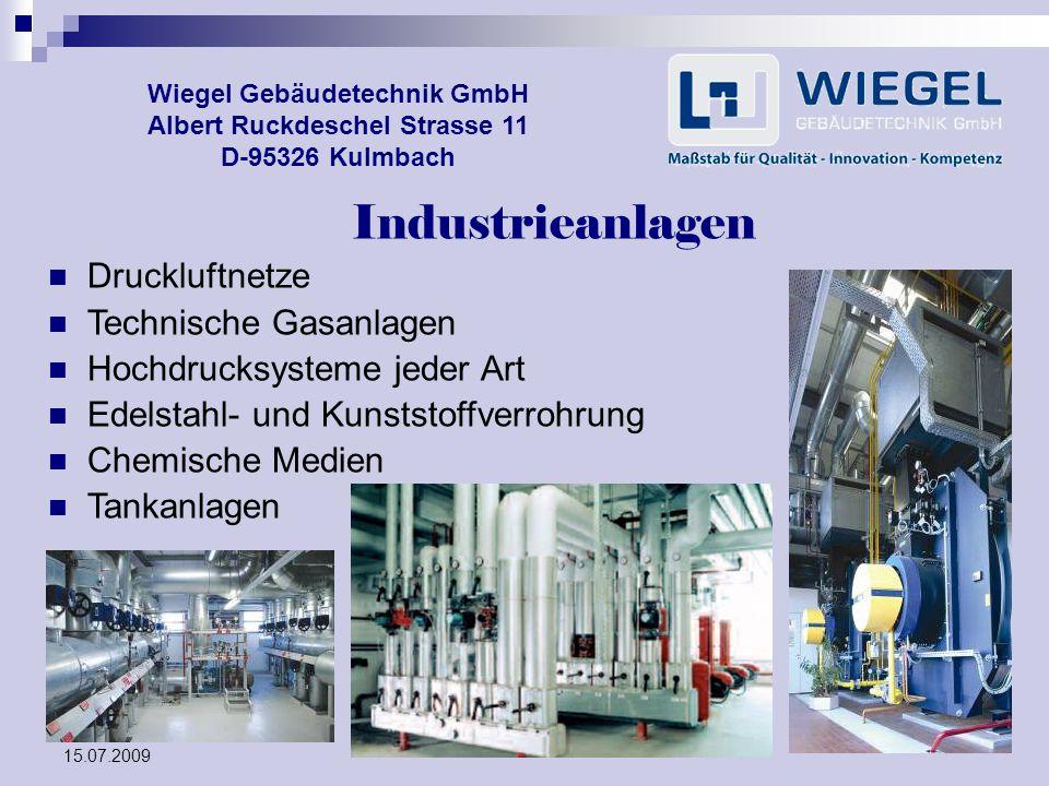 15.07.2009 Wiegel Gebäudetechnik GmbH Albert Ruckdeschel Strasse 11 D-95326 Kulmbach Industrieanlagen Druckluftnetze Technische Gasanlagen Hochdrucksy