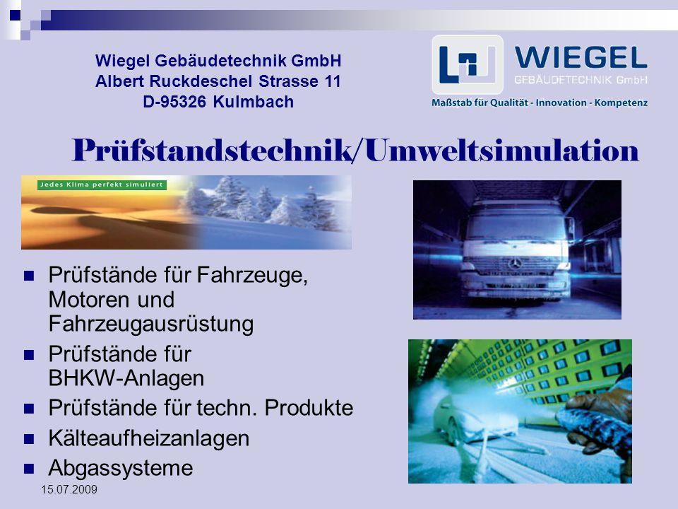 15.07.2009 Wiegel Gebäudetechnik GmbH Albert Ruckdeschel Strasse 11 D-95326 Kulmbach Prüfstände für Fahrzeuge, Motoren und Fahrzeugausrüstung Prüfstän