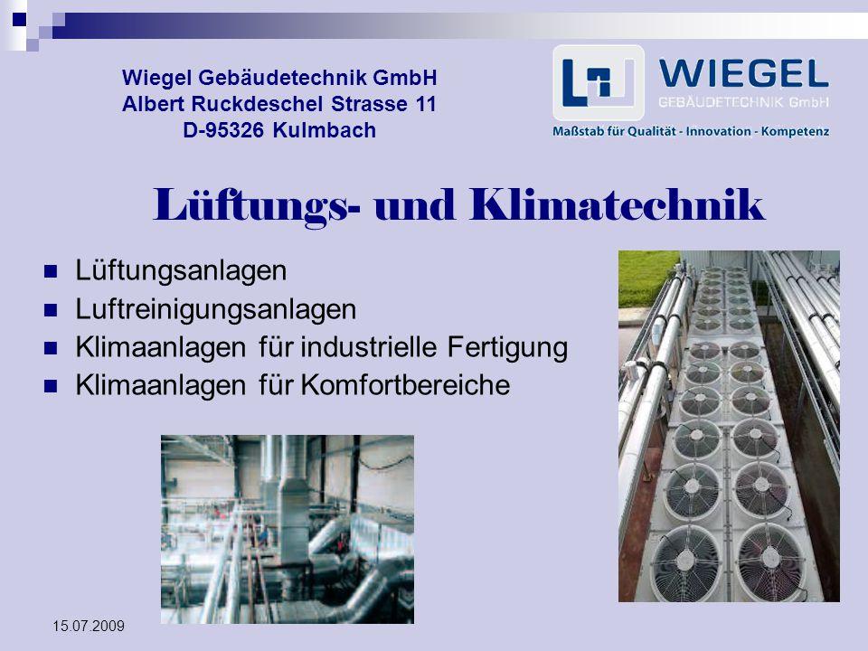 15.07.2009 Wiegel Gebäudetechnik GmbH Albert Ruckdeschel Strasse 11 D-95326 Kulmbach Lüftungs- und Klimatechnik Lüftungsanlagen Luftreinigungsanlagen