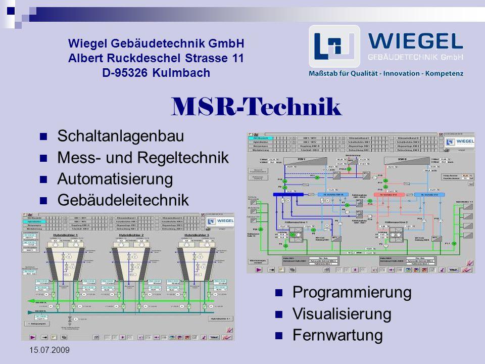 15.07.2009 Wiegel Gebäudetechnik GmbH Albert Ruckdeschel Strasse 11 D-95326 Kulmbach MSR-Technik Programmierung Visualisierung Fernwartung Schaltanlag