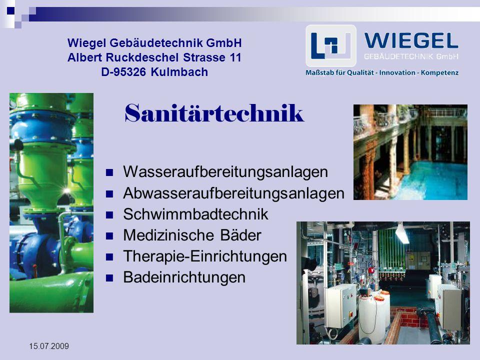 15.07.2009 Wiegel Gebäudetechnik GmbH Albert Ruckdeschel Strasse 11 D-95326 Kulmbach Sanitärtechnik Wasseraufbereitungsanlagen Abwasseraufbereitungsan