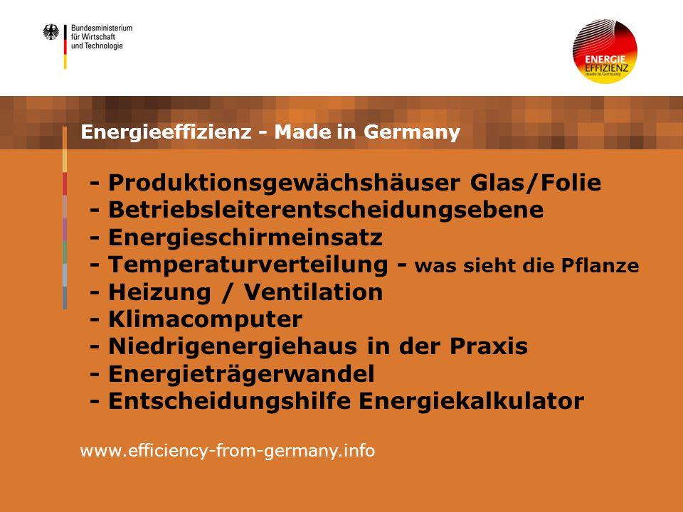 Energieeffizienz - Made in Germany www.efficiency-from-germany.info - Produktionsgewächshäuser Glas/Folie - Betriebsleiterentscheidungsebene - Energieschirmeinsatz - Temperaturverteilung - was sieht die Pflanze - Heizung / Ventilation - Klimacomputer - Niedrigenergiehaus in der Praxis - Energieträgerwandel - Entscheidungshilfe Energiekalkulator