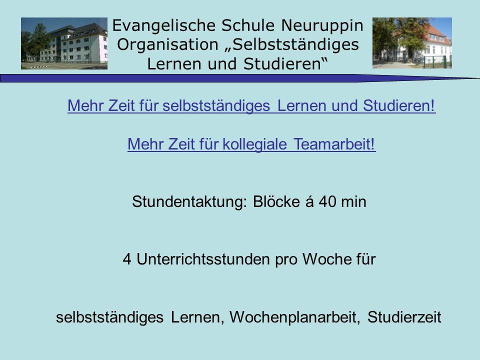Evangelische Schule Neuruppin Organisation Selbstständiges Lernen und Studieren In den Klassen 1-2 werden zwei Unterrichtseinheiten, in den Klassen 3- 6 werden drei Unterrichtseinheiten, in den Klassen 7-13 werden vier Unterrichtseinheiten erwirtschaftet.