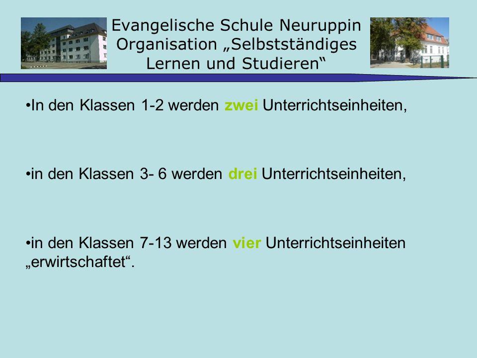 Evangelische Schule Neuruppin Organisation Selbstständiges Lernen und Studieren In den Klassen 1-2 werden zwei Unterrichtseinheiten, in den Klassen 3-