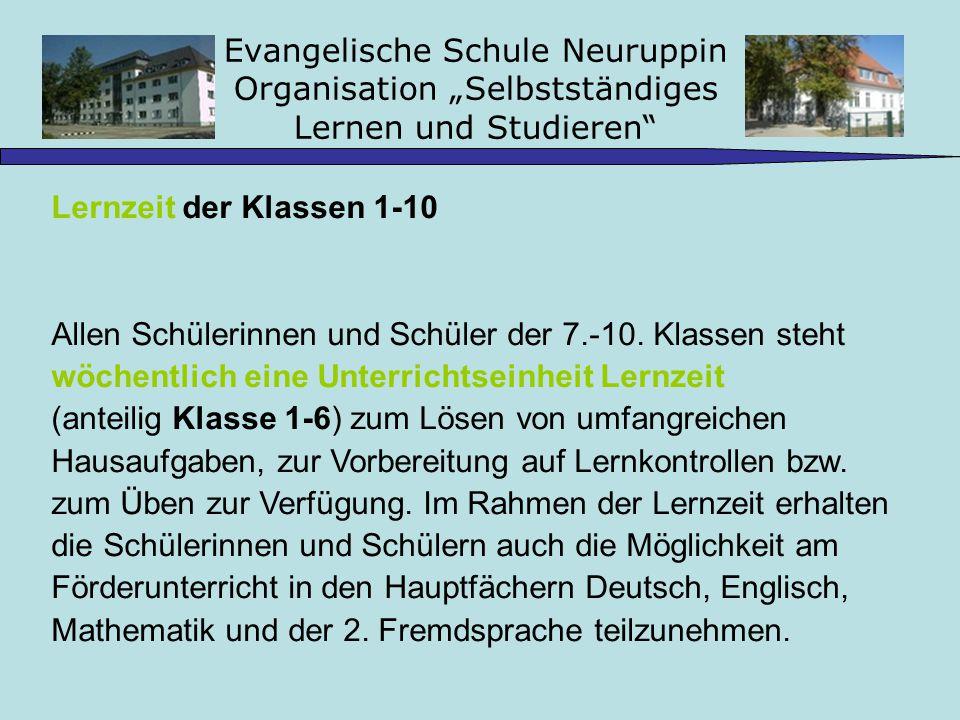 Evangelische Schule Neuruppin Organisation Selbstständiges Lernen und Studieren Lernzeit der Klassen 1-10 Allen Schülerinnen und Schüler der 7.-10. Kl