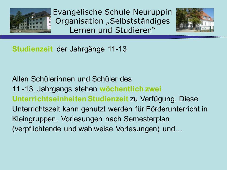 Evangelische Schule Neuruppin Organisation Selbstständiges Lernen und Studieren Studienzeit der Jahrgänge 11-13 Allen Schülerinnen und Schüler des 11