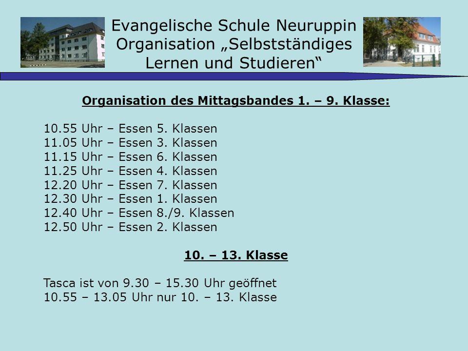 Evangelische Schule Neuruppin Organisation Selbstständiges Lernen und Studieren Organisation des Mittagsbandes 1. – 9. Klasse: 10.55 Uhr – Essen 5. Kl