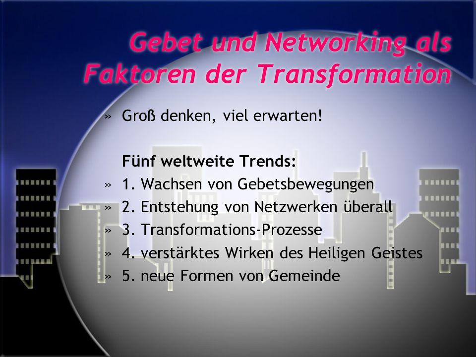 Gebet und Networking als Faktoren der Transformation »Groß denken, viel erwarten! Fünf weltweite Trends: »1. Wachsen von Gebetsbewegungen »2. Entstehu