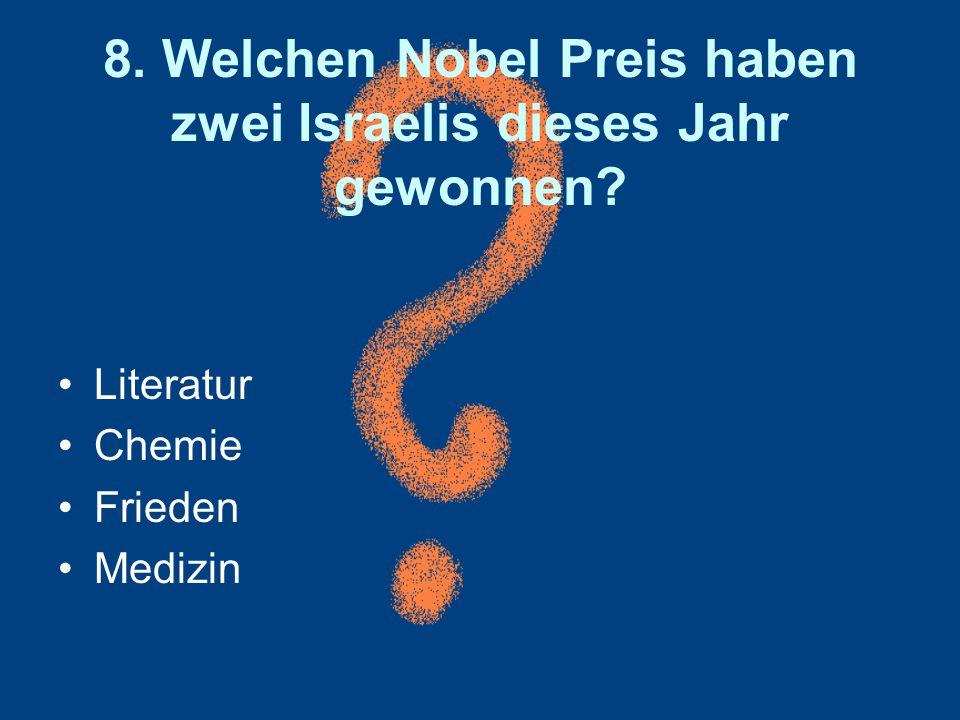 8. Welchen Nobel Preis haben zwei Israelis dieses Jahr gewonnen? Literatur Chemie Frieden Medizin