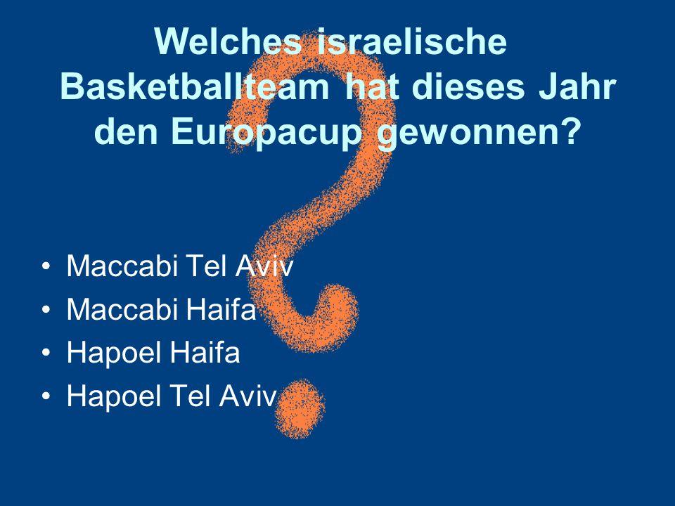 Welches israelische Basketballteam hat dieses Jahr den Europacup gewonnen? Maccabi Tel Aviv Maccabi Haifa Hapoel Haifa Hapoel Tel Aviv