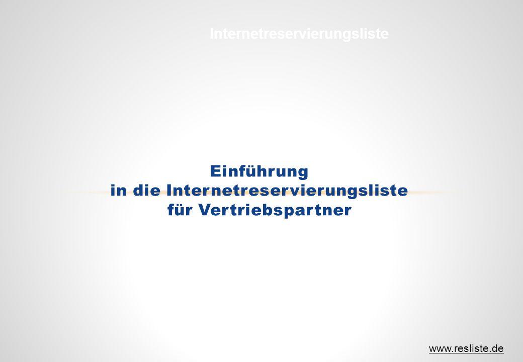 Einführung in die Internetreservierungsliste für Vertriebspartner Internetreservierungsliste www.resliste.de