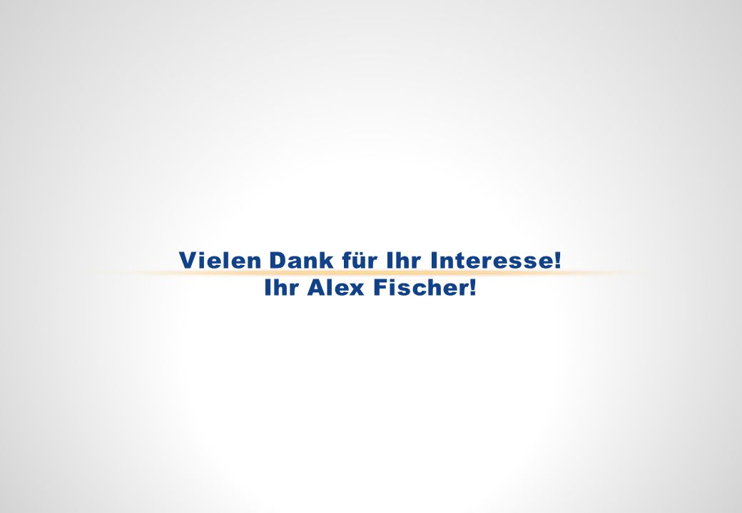 Vielen Dank für Ihr Interesse! Ihr Alex Fischer!