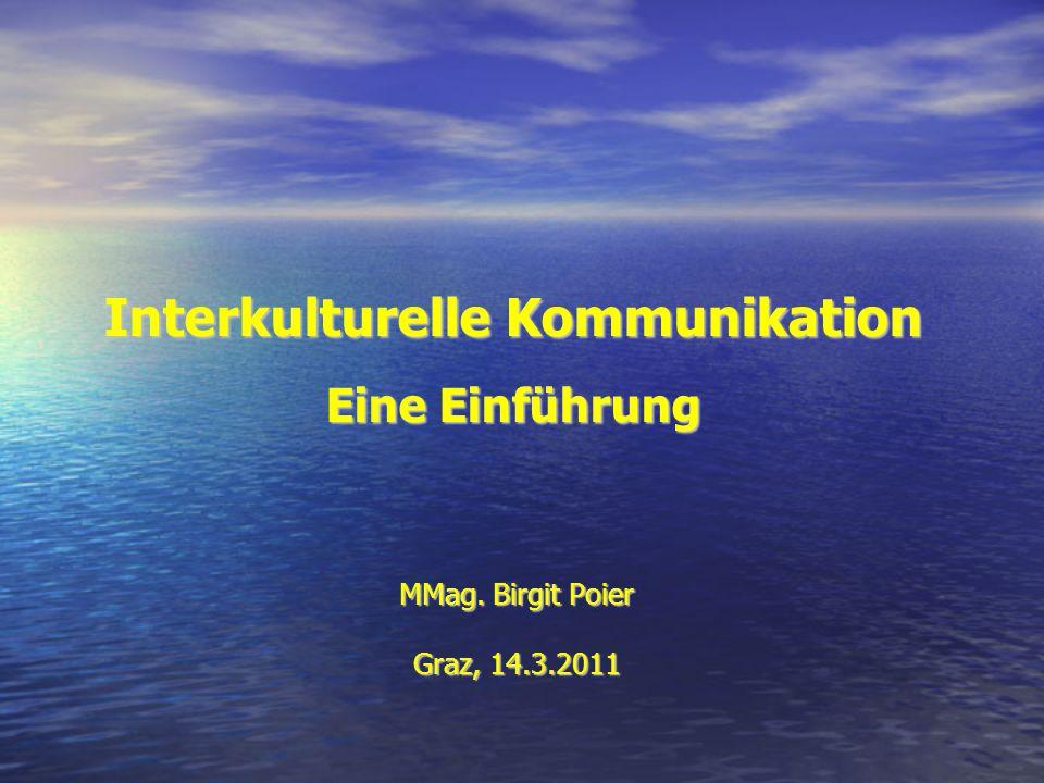 Interkulturelle Kommunikation Eine Einführung MMag. Birgit Poier Graz, 14.3.2011